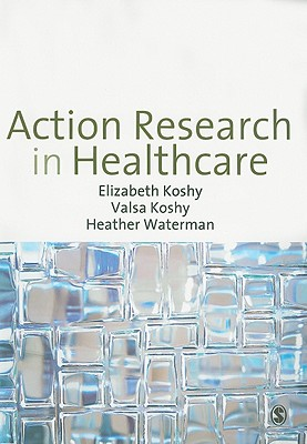 Action Research in Healthcare By Koshy, Elizabeth/ Waterman, Heather